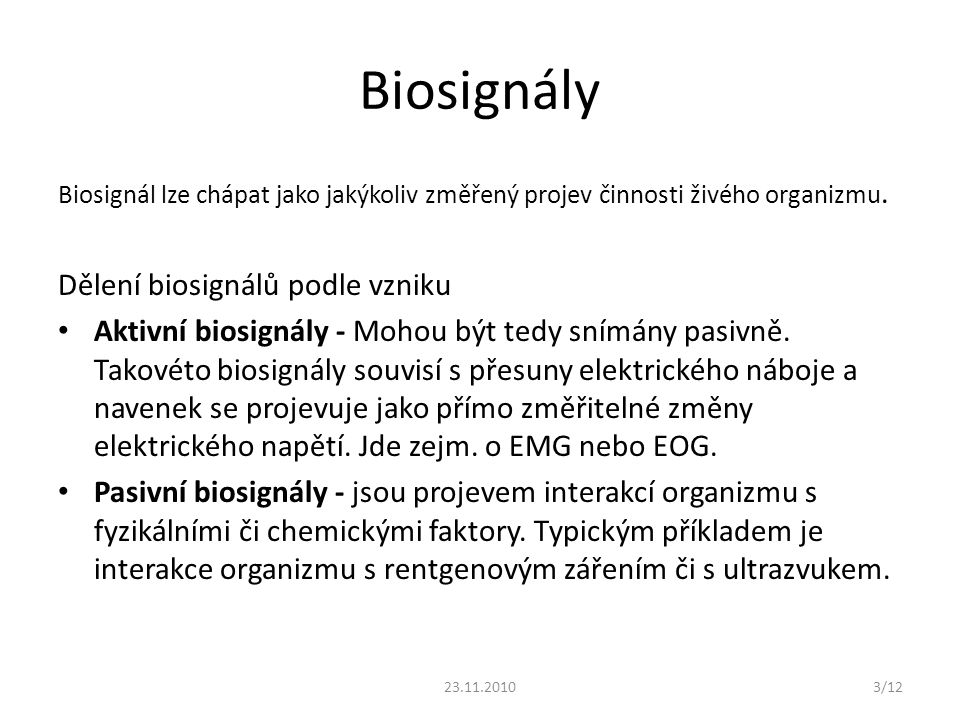 Biosignály Biosignál lze chápat jako jakýkoliv změřený projev činnosti živého organizmu. Dělení biosignálů podle vzniku Aktivní biosignály - Mohou být