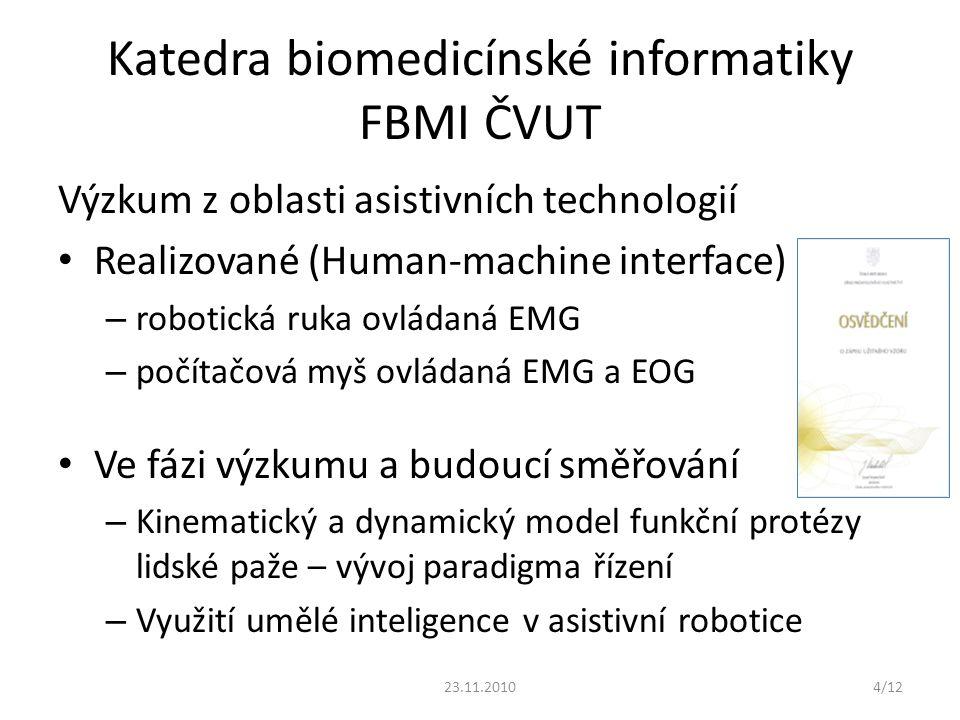 Katedra biomedicínské informatiky FBMI ČVUT Výzkum z oblasti asistivních technologií Realizované (Human-machine interface) – robotická ruka ovládaná E