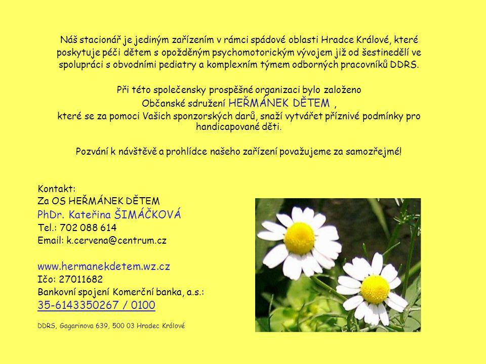 Náš stacionář je jediným zařízením v rámci spádové oblasti Hradce Králové, které poskytuje péči dětem s opožděným psychomotorickým vývojem již od šest