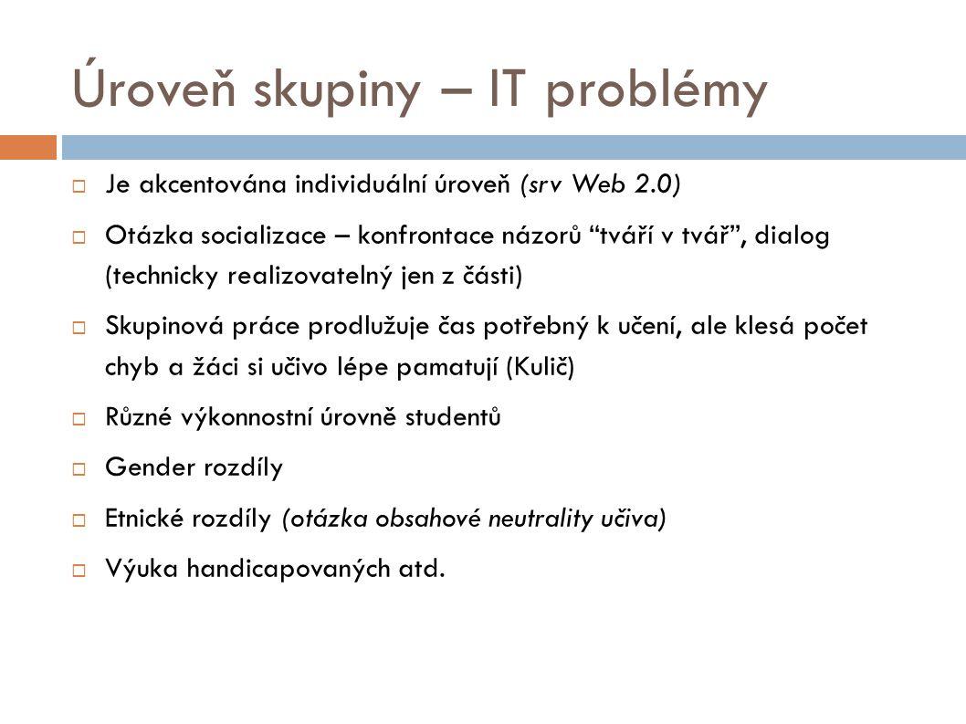 """Úroveň skupiny – IT problémy  Je akcentována individuální úroveň (srv Web 2.0)  Otázka socializace – konfrontace názorů """"tváří v tvář"""", dialog (tech"""