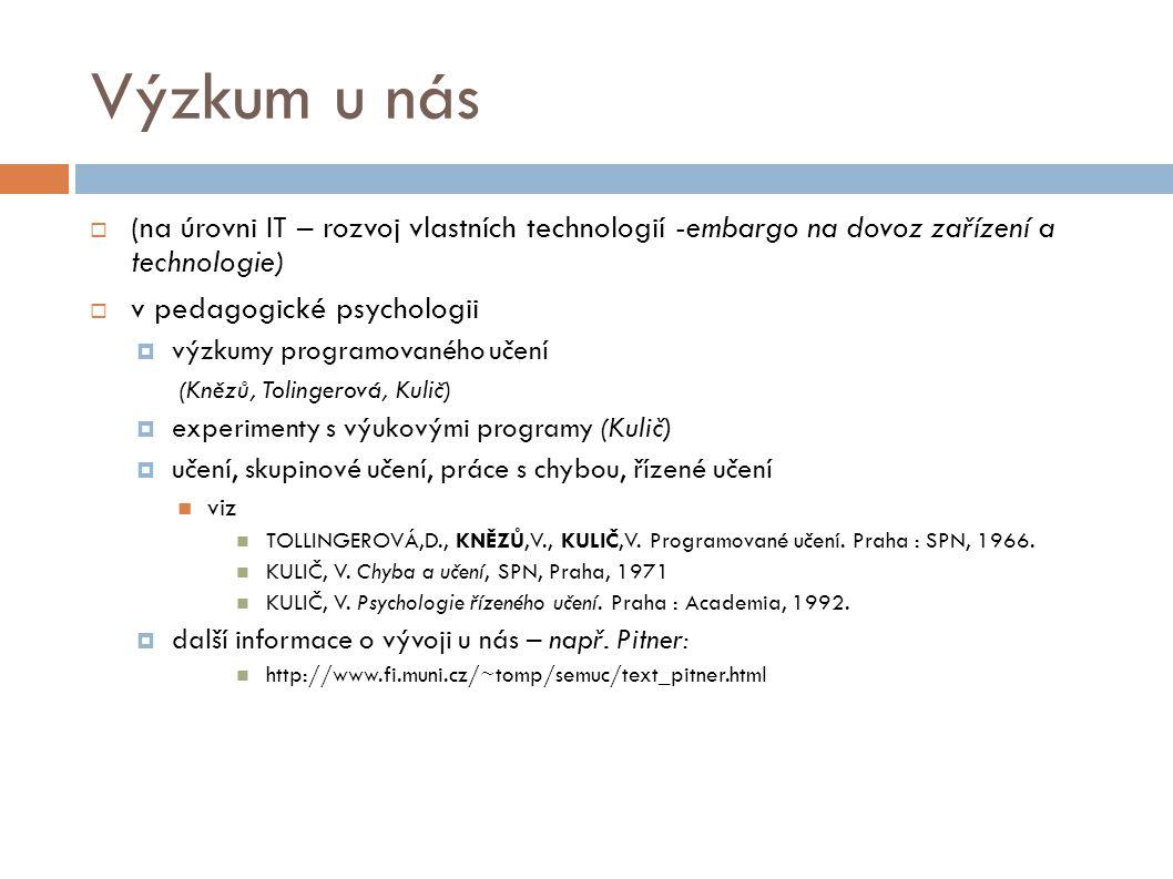 Výzkum u nás  (na úrovni IT – rozvoj vlastních technologií -embargo na dovoz zařízení a technologie)  v pedagogické psychologii  výzkumy programova