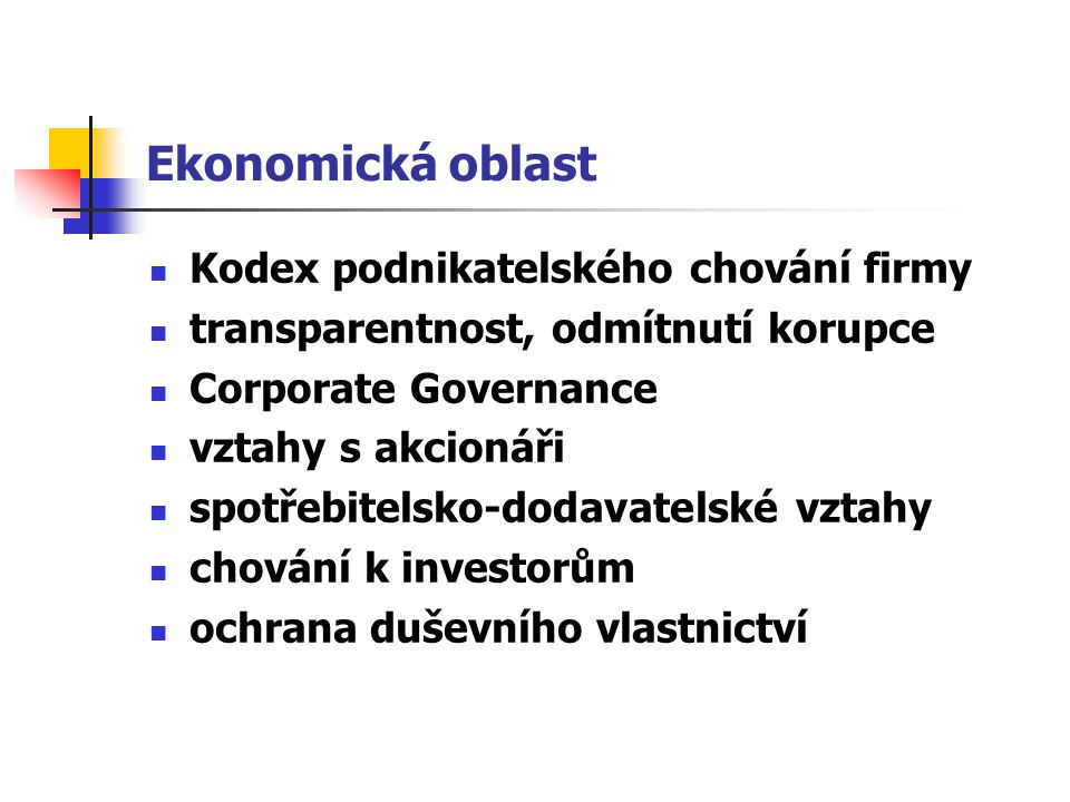 Ekonomická oblast Kodex podnikatelského chování firmy transparentnost, odmítnutí korupce Corporate Governance vztahy s akcionáři spotřebitelsko-dodava