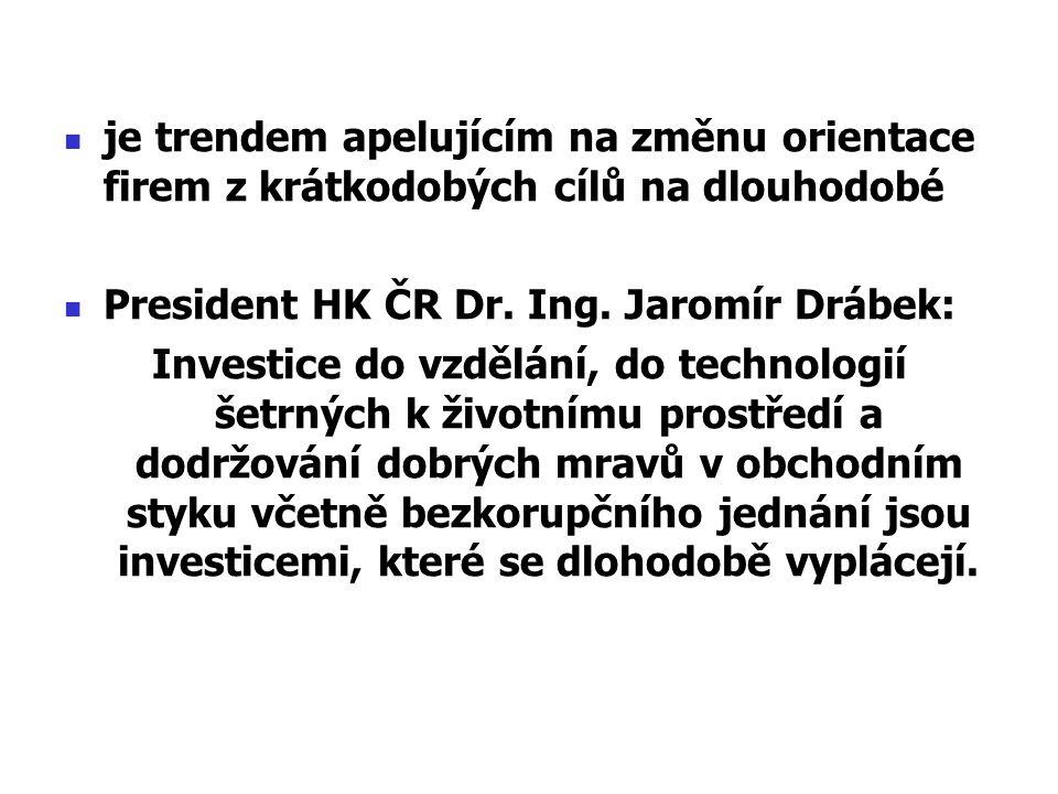 je trendem apelujícím na změnu orientace firem z krátkodobých cílů na dlouhodobé President HK ČR Dr. Ing. Jaromír Drábek: Investice do vzdělání, do te