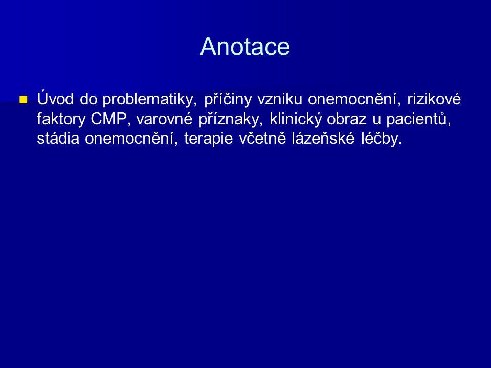 Anotace Úvod do problematiky, příčiny vzniku onemocnění, rizikové faktory CMP, varovné příznaky, klinický obraz u pacientů, stádia onemocnění, terapie