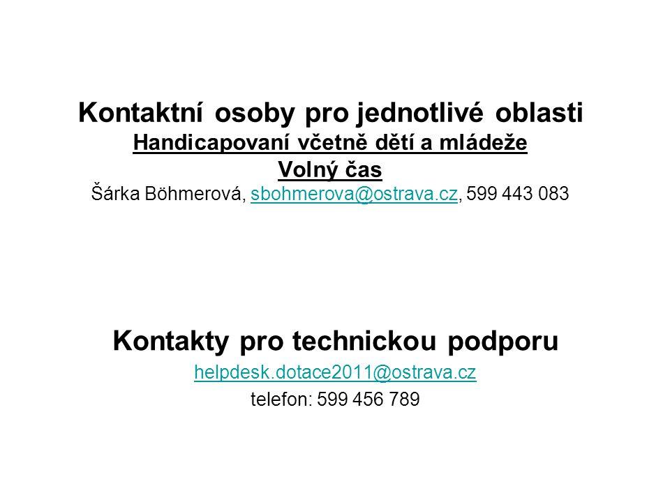 Kontaktní osoby pro jednotlivé oblasti Handicapovaní včetně dětí a mládeže Volný čas Šárka Böhmerová, sbohmerova@ostrava.cz, 599 443 083sbohmerova@ost