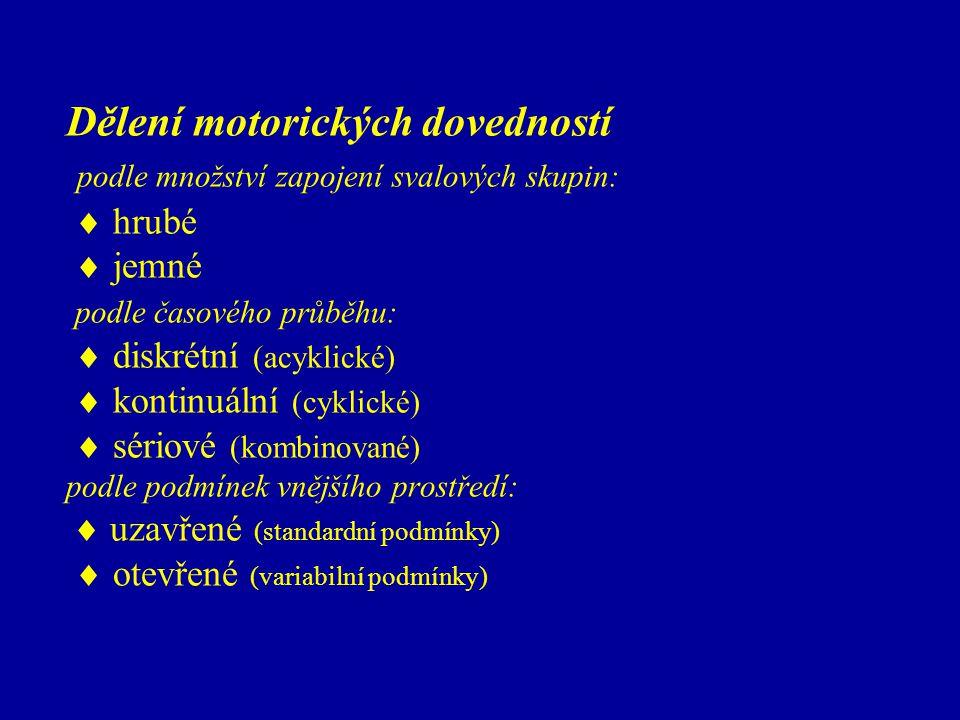 Dělení motorických dovedností podle množství zapojení svalových skupin:  hrubé  jemné podle časového průběhu:  diskrétní (acyklické)  kontinuální