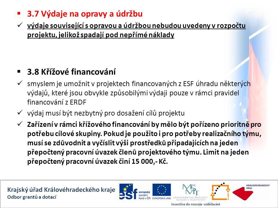  3.7 Výdaje na opravy a údržbu výdaje související s opravou a údržbou nebudou uvedeny v rozpočtu projektu, jelikož spadají pod nepřímé náklady  3.8 Křížové financování smyslem je umožnit v projektech financovaných z ESF úhradu některých výdajů, které jsou obvykle způsobilými výdaji pouze v rámci pravidel financování z ERDF výdaj musí být nezbytný pro dosažení cílů projektu Zařízení v rámci křížového financování by mělo být pořízeno prioritně pro potřebu cílové skupiny.