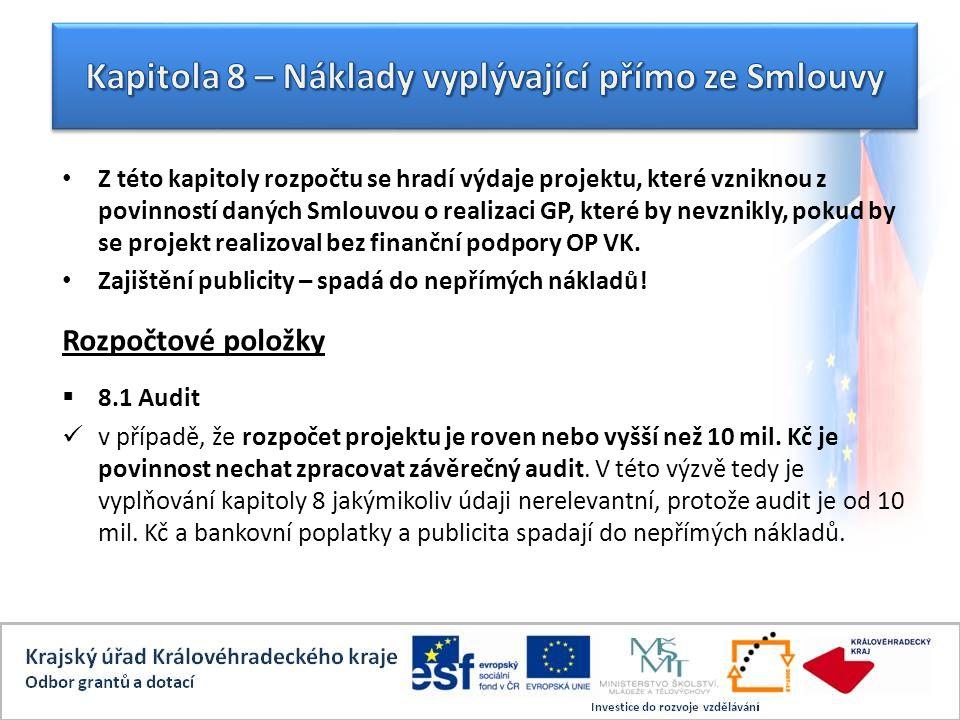 Z této kapitoly rozpočtu se hradí výdaje projektu, které vzniknou z povinností daných Smlouvou o realizaci GP, které by nevznikly, pokud by se projekt realizoval bez finanční podpory OP VK.