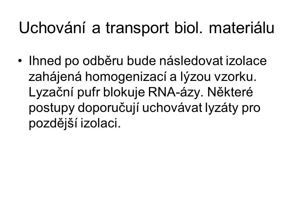 Uchování a transport biol. materiálu Ihned po odběru bude následovat izolace zahájená homogenizací a lýzou vzorku. Lyzační pufr blokuje RNA-ázy. Někte