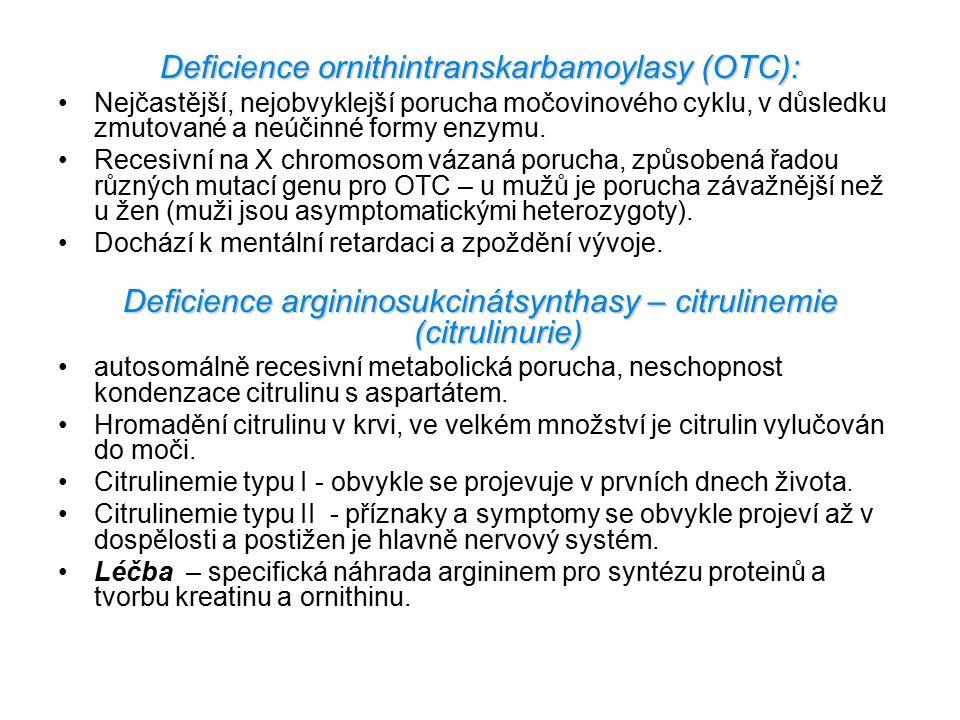 Deficience ornithintranskarbamoylasy (OTC): Nejčastější, nejobvyklejší porucha močovinového cyklu, v důsledku zmutované a neúčinné formy enzymu. Reces