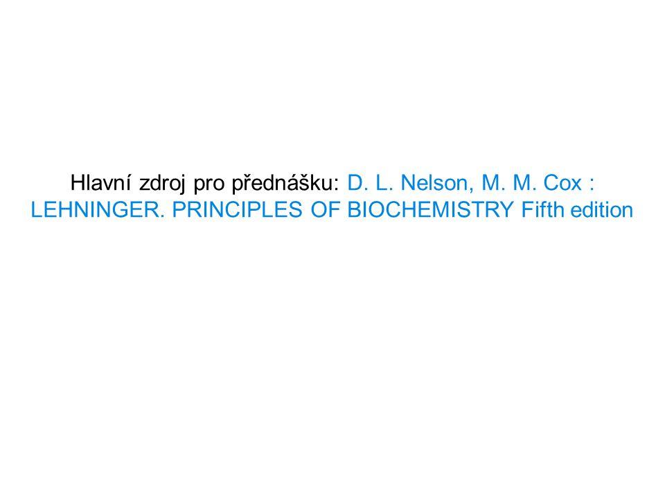 Hlavní zdroj pro přednášku: D. L. Nelson, M. M. Cox : LEHNINGER. PRINCIPLES OF BIOCHEMISTRY Fifth edition