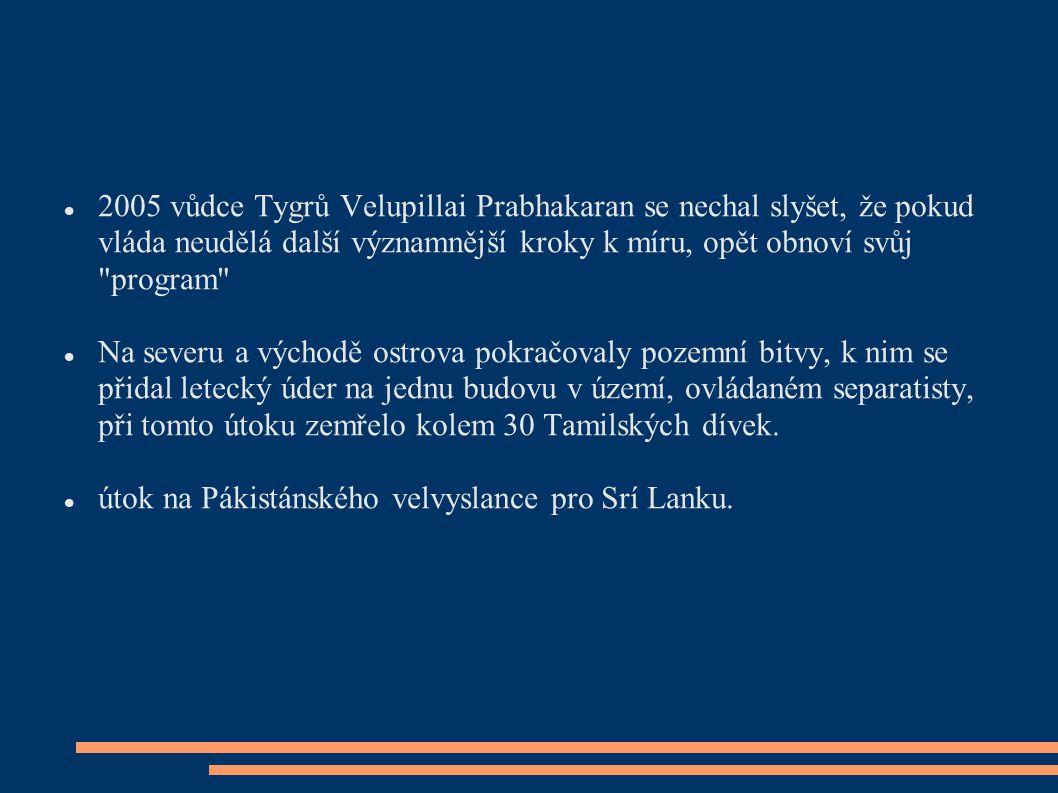 2005 vůdce Tygrů Velupillai Prabhakaran se nechal slyšet, že pokud vláda neudělá další významnější kroky k míru, opět obnoví svůj
