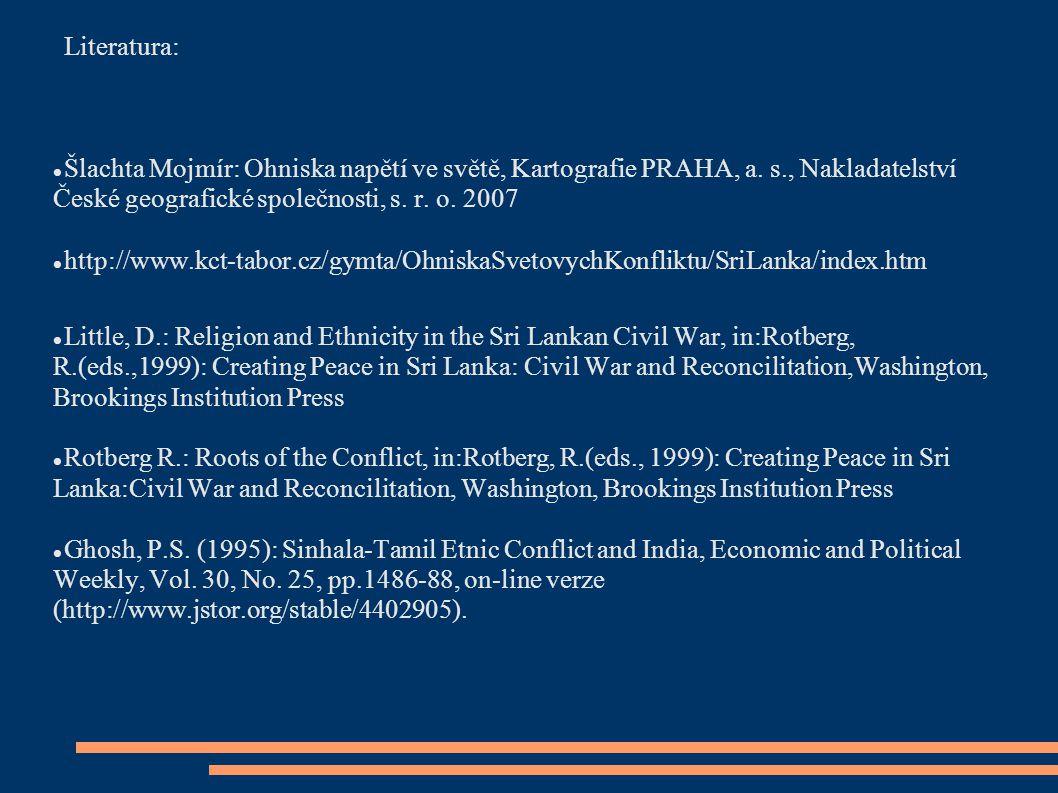 Literatura: Šlachta Mojmír: Ohniska napětí ve světě, Kartografie PRAHA, a. s., Nakladatelství České geografické společnosti, s. r. o. 2007 http://www.