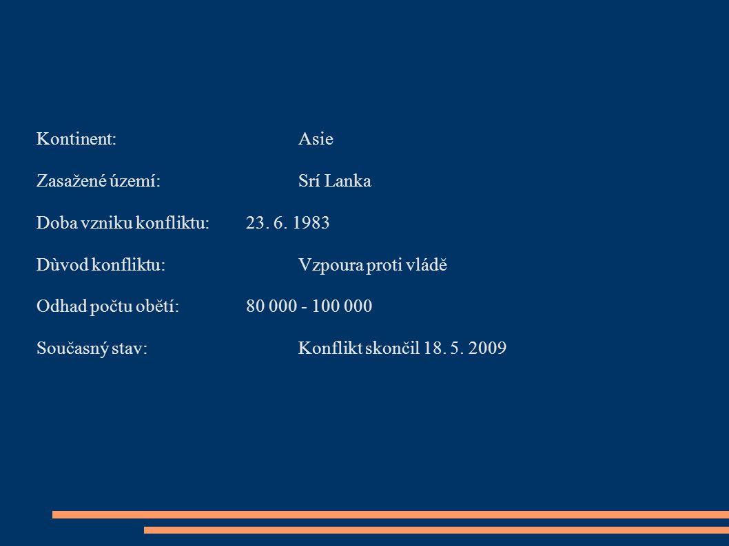 Časová osa konfliktu 1983 - Začátek nepokojů 1985 - Neúspěšné mírové rozhovory 1991 - Bitva o průsmyk Elephant 1993 - Bombový atentát na prezidenta Ranasinghe Premadasa 1999 - Pokus o zabití prezidentky Chandriky Kumaratunga 2002 - Podepsání mírové smlouvy 2005 - Opětovné rozpoutání bojů 2009 - Srí Lanka vyhlásila vítězství