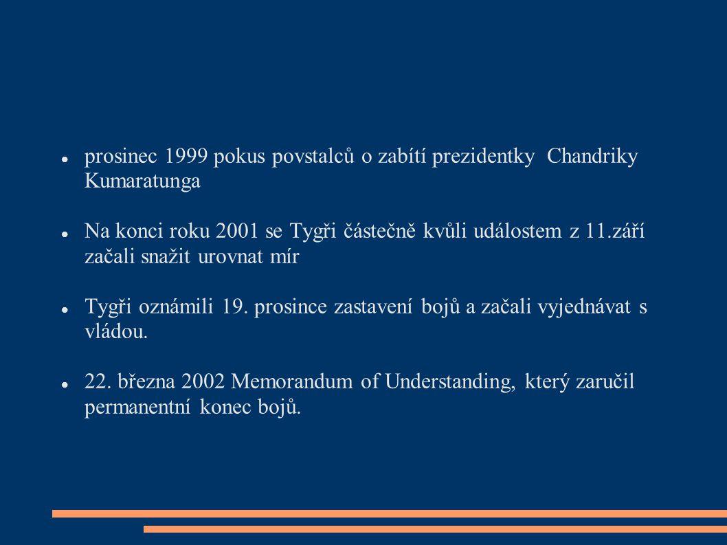 prosinec 1999 pokus povstalců o zabítí prezidentky Chandriky Kumaratunga Na konci roku 2001 se Tygři částečně kvůli událostem z 11.září začali snažit