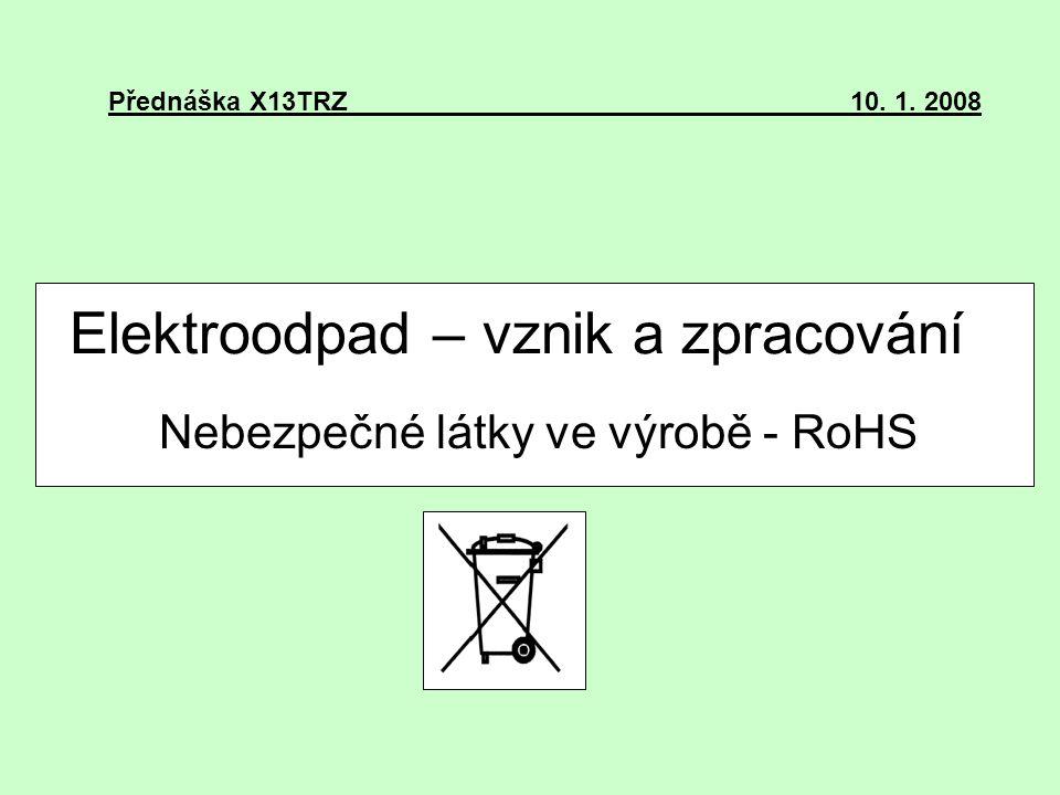 Elektroodpad – vznik a zpracování Nebezpečné látky ve výrobě - RoHS Přednáška X13TRZ10. 1. 2008