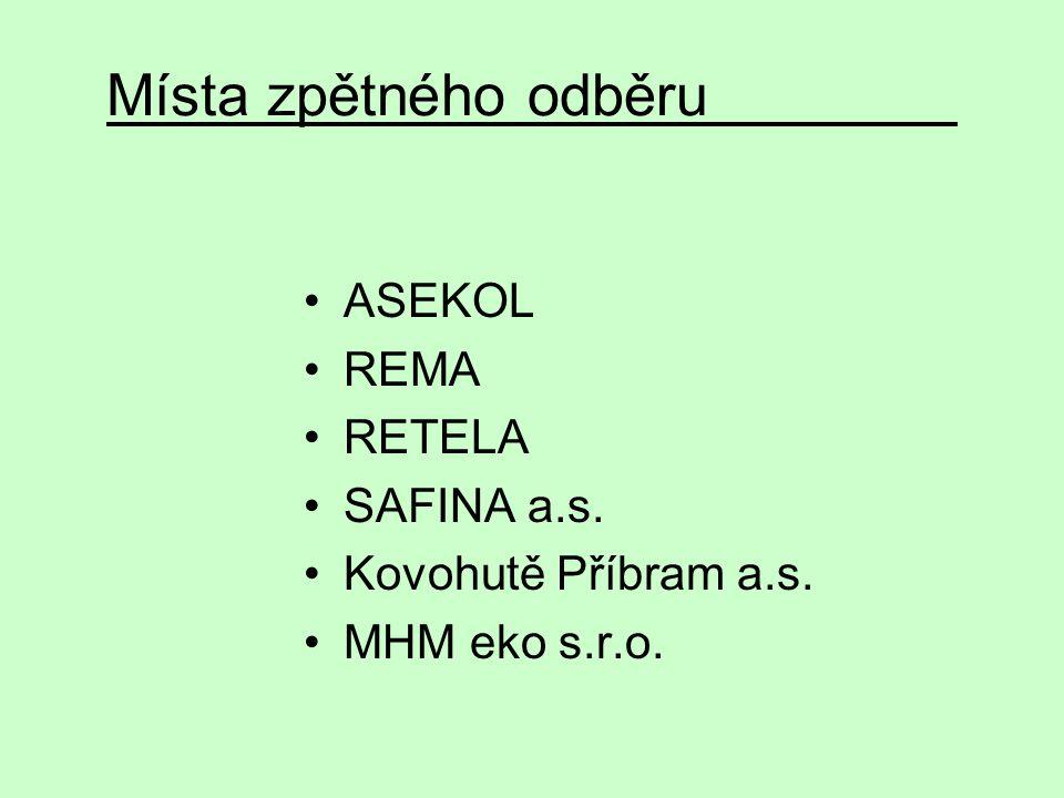 Místa zpětného odběru ASEKOL REMA RETELA SAFINA a.s. Kovohutě Příbram a.s. MHM eko s.r.o.