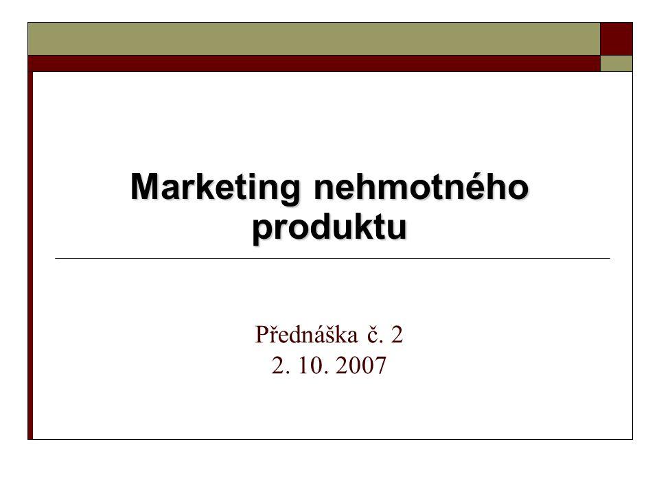 Marketing nehmotného produktu Přednáška č. 2 2. 10. 2007