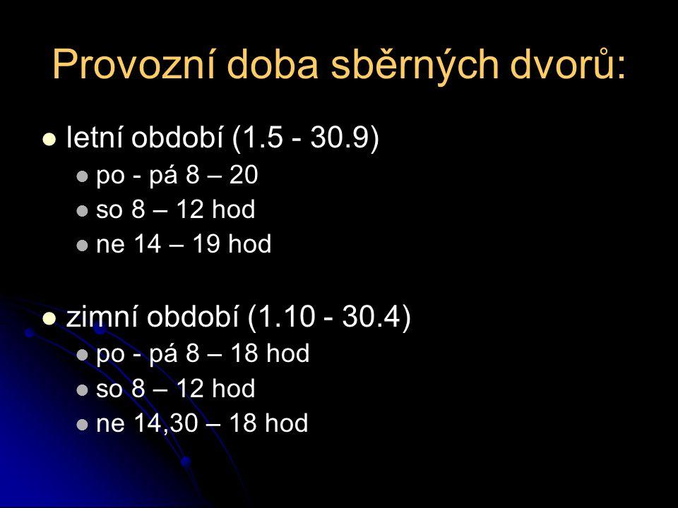 Provozní doba sběrných dvorů: letní období (1.5 - 30.9) po - pá 8 – 20 so 8 – 12 hod ne 14 – 19 hod zimní období (1.10 - 30.4) po - pá 8 – 18 hod so 8