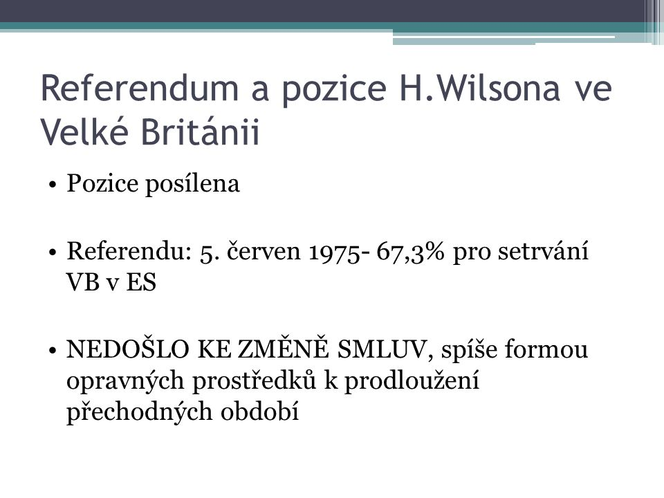 Referendum a pozice H.Wilsona ve Velké Británii Pozice posílena Referendu: 5.