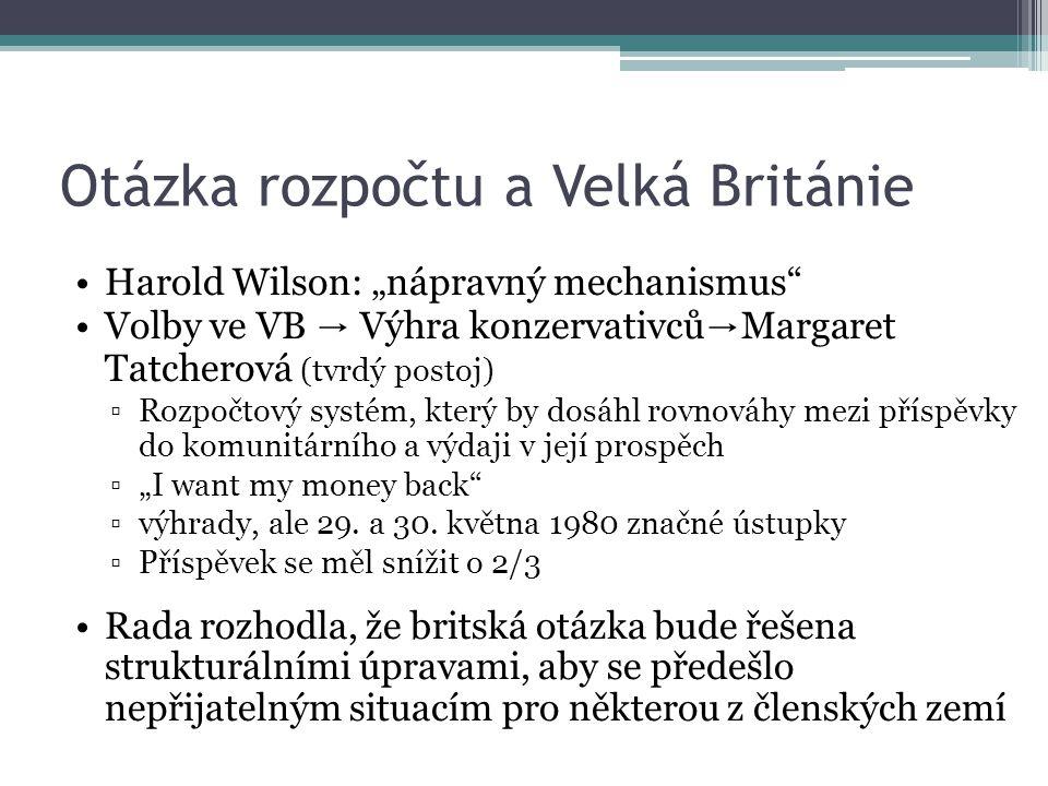 """Otázka rozpočtu a Velká Británie Harold Wilson: """"nápravný mechanismus Volby ve VB → Výhra konzervativců → Margaret Tatcherová (tvrdý postoj) ▫Rozpočtový systém, který by dosáhl rovnováhy mezi příspěvky do komunitárního a výdaji v její prospěch ▫""""I want my money back ▫výhrady, ale 29."""