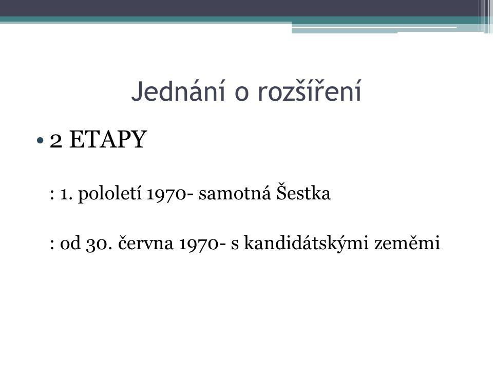 Jednání o rozšíření 2 ETAPY : 1. pololetí 1970- samotná Šestka : od 30.