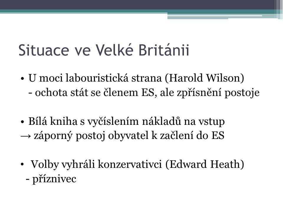 Situace ve Velké Británii U moci labouristická strana (Harold Wilson) - ochota stát se členem ES, ale zpřísnění postoje Bílá kniha s vyčíslením nákladů na vstup → záporný postoj obyvatel k začlení do ES Volby vyhráli konzervativci (Edward Heath) - příznivec
