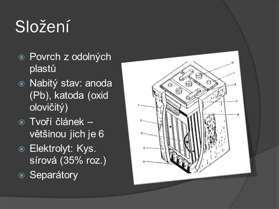 Složení  Povrch z odolných plastů  Nabitý stav: anoda (Pb), katoda (oxid olovičitý)  Tvoří článek – většinou jich je 6  Elektrolyt: Kys. sírová (3