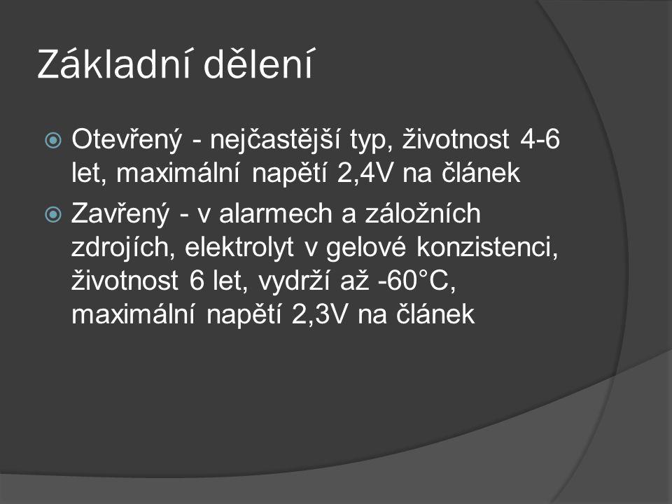 Základní dělení  Otevřený - nejčastější typ, životnost 4-6 let, maximální napětí 2,4V na článek  Zavřený - v alarmech a záložních zdrojích, elektrolyt v gelové konzistenci, životnost 6 let, vydrží až -60°C, maximální napětí 2,3V na článek