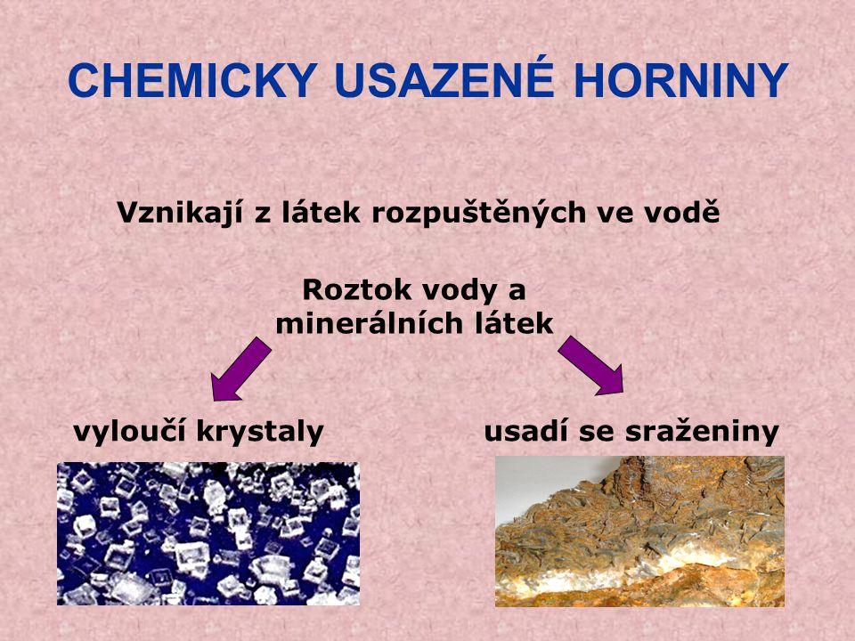 CHEMICKY USAZENÉ HORNINY Vznikají z látek rozpuštěných ve vodě Roztok vody a minerálních látek vyloučí krystalyusadí se sraženiny