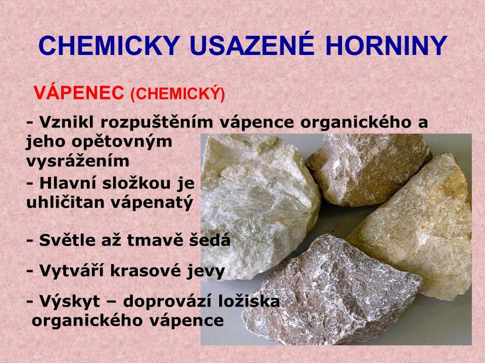 ORGANICKÉ USAZENÉ HORNINY TRAVERTIN - Druh vápence, který vznikl vysrážením z vody obsahující CO 2 - Pórovitá struktura - Využití – obkladový kámen - Naleziště - velká ložiska na Slovensku - Bílá až okrová barva - Vytváří kuželovité vyvýšeniny