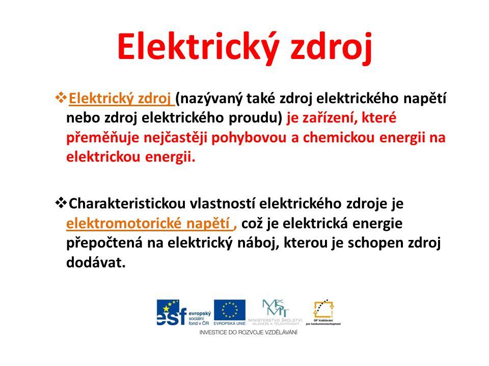Elektrický zdroj  Elektrický zdroj (nazývaný také zdroj elektrického napětí nebo zdroj elektrického proudu) je zařízení, které přeměňuje nejčastěji p