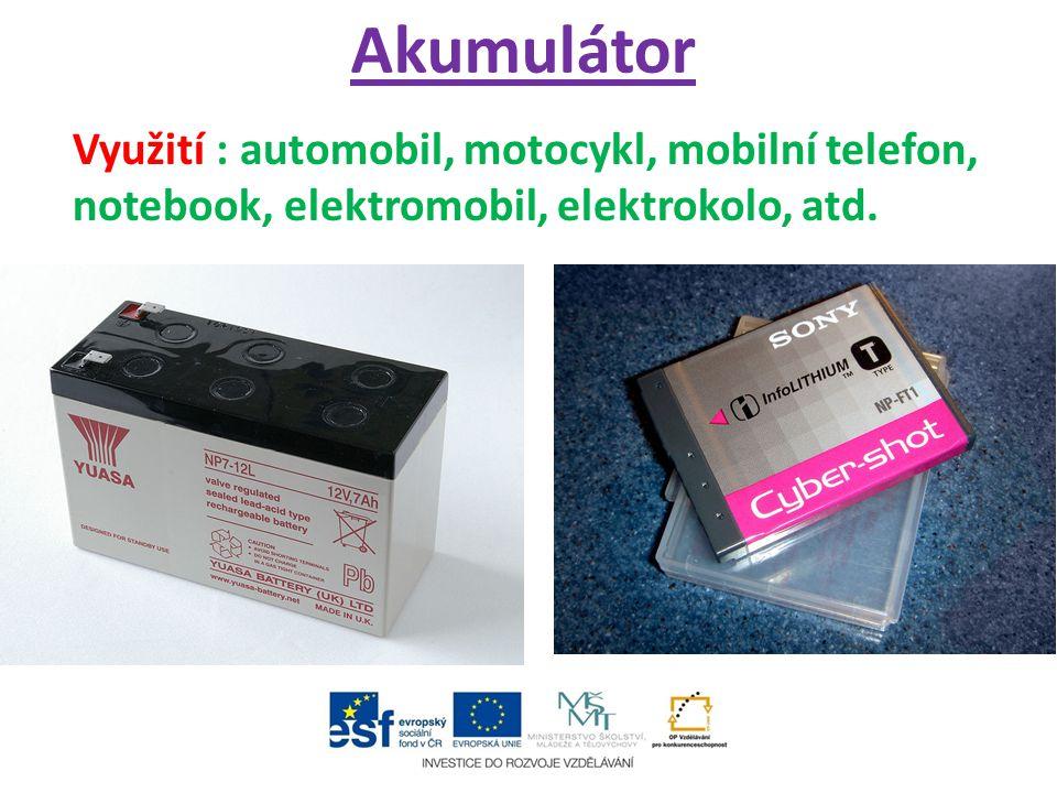 Akumulátor Využití : automobil, motocykl, mobilní telefon, notebook, elektromobil, elektrokolo, atd.
