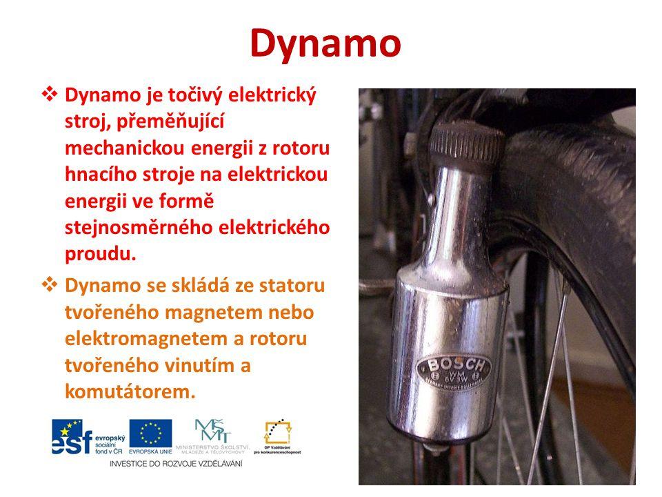 Dynamo  Dynamo je točivý elektrický stroj, přeměňující mechanickou energii z rotoru hnacího stroje na elektrickou energii ve formě stejnosměrného ele