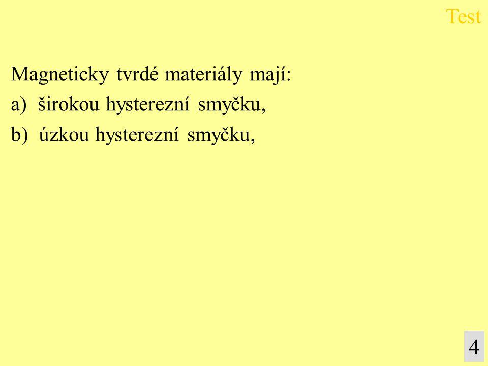 4 Magneticky tvrdé materiály mají: a) širokou hysterezní smyčku, b) úzkou hysterezní smyčku,