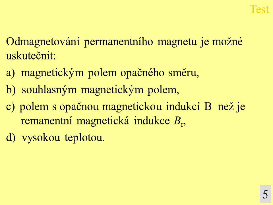 Odmagnetování permanentního magnetu je možné uskutečnit: a) magnetickým polem opačného směru, b) souhlasným magnetickým polem, c)polem s opačnou magne
