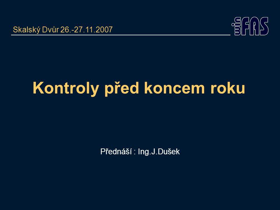 Kontroly před koncem roku Přednáší : Ing.J.Dušek Skalský Dvůr 26.-27.11.2007
