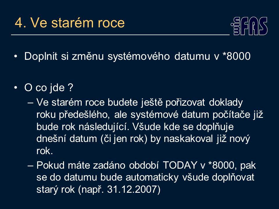4. Ve starém roce Doplnit si změnu systémového datumu v *8000 O co jde .