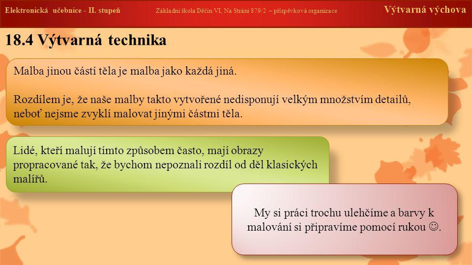 Elektronická učebnice -II. stupeň Základní škola Děčín VI, Na Stráni 879/2 – příspěvková organizace Výtvarná výchova 18.4 Výtvarná technika Elektronic