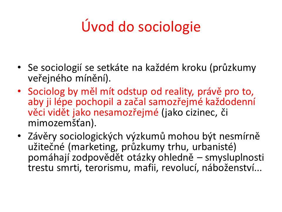 Úvod do sociologie Se sociologií se setkáte na každém kroku (průzkumy veřejného mínění). Sociolog by měl mít odstup od reality, právě pro to, aby ji l
