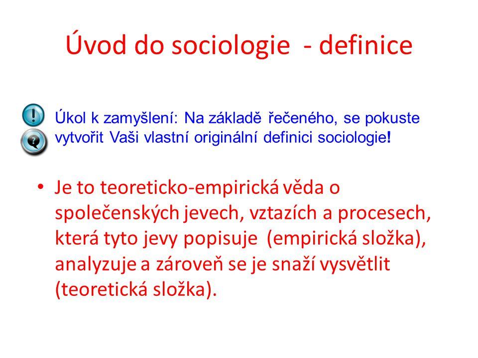 Úvod do sociologie - definice Úkol k zamyšlení: Na základě řečeného, se pokuste vytvořit Vaši vlastní originální definici sociologie! Je to teoreticko