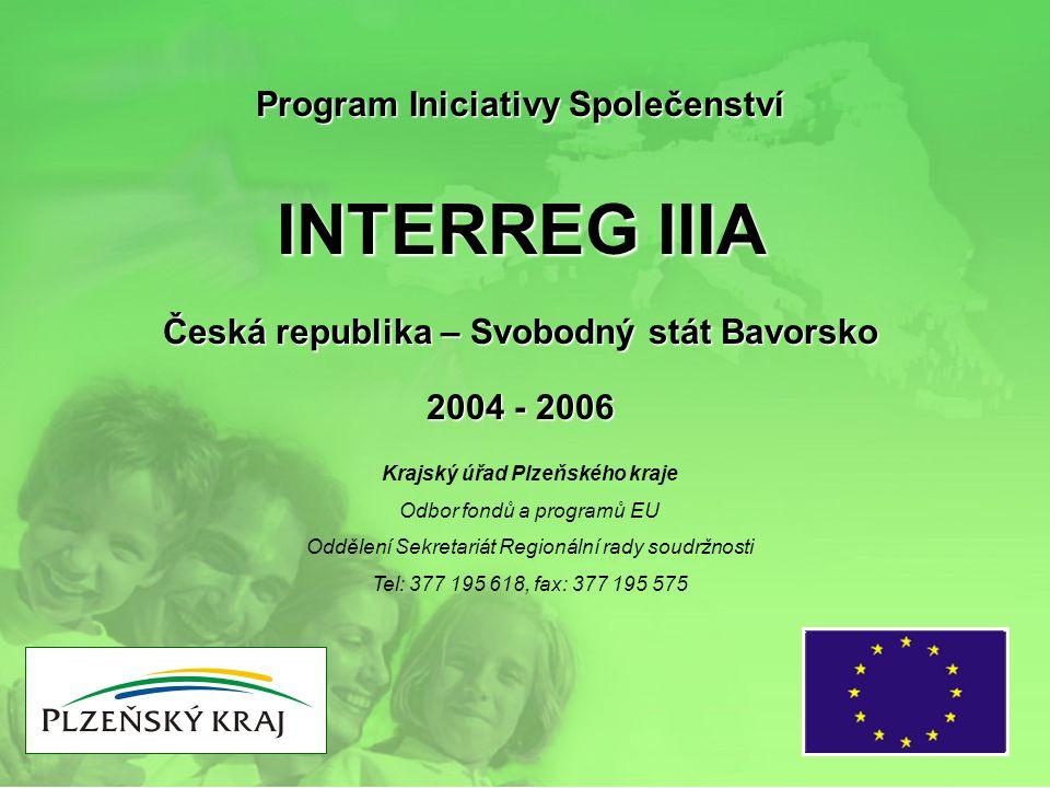 Program Iniciativy Společenství INTERREG IIIA Česká republika – Svobodný stát Bavorsko 2004 - 2006 Krajský úřad Plzeňského kraje Odbor fondů a program