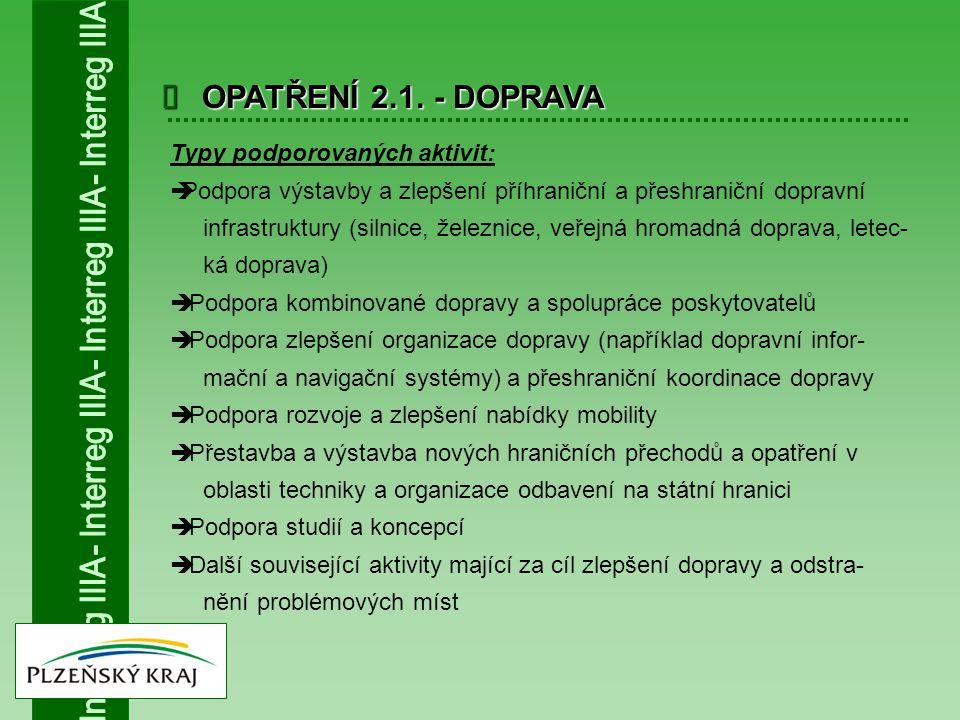  OPATŘENÍ 2.1. - DOPRAVA Typy podporovaných aktivit:  Podpora výstavby a zlepšení příhraniční a přeshraniční dopravní infrastruktury (silnice, želez
