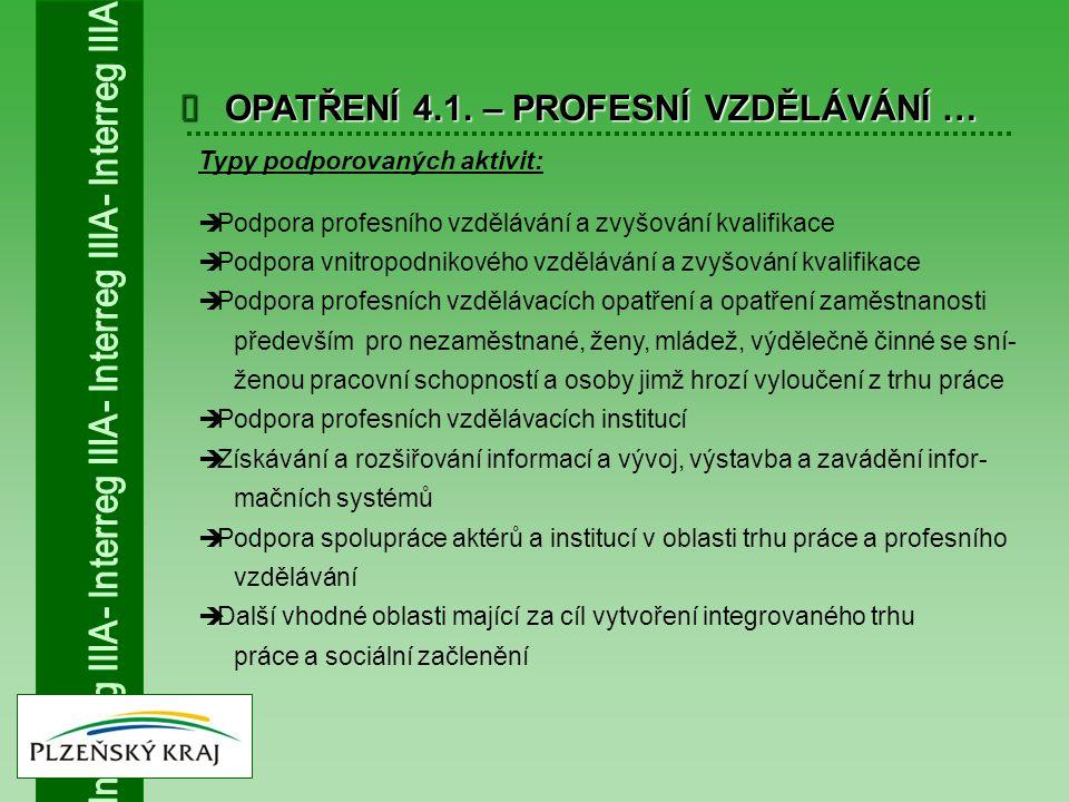  OPATŘENÍ 4.1. – PROFESNÍ VZDĚLÁVÁNÍ … Typy podporovaných aktivit:  Podpora profesního vzdělávání a zvyšování kvalifikace  Podpora vnitropodnikovéh