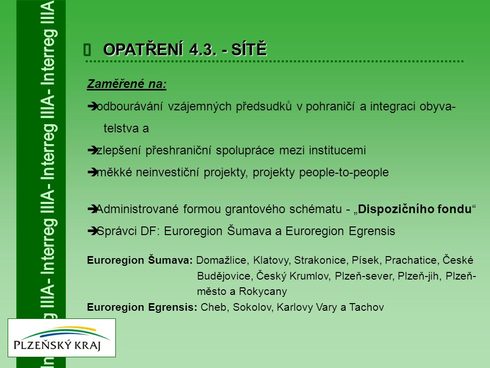  OPATŘENÍ 4.3. - SÍTĚ Zaměřené na:  odbourávání vzájemných předsudků v pohraničí a integraci obyva- telstva a  zlepšení přeshraniční spolupráce mez