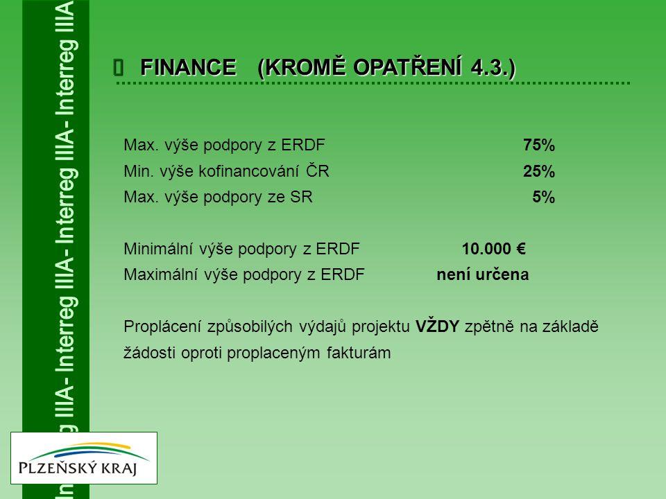  FINANCE (KROMĚ OPATŘENÍ 4.3.) Max. výše podpory z ERDF75% Min. výše kofinancování ČR25% Max. výše podpory ze SR 5% Minimální výše podpory z ERDF 10.