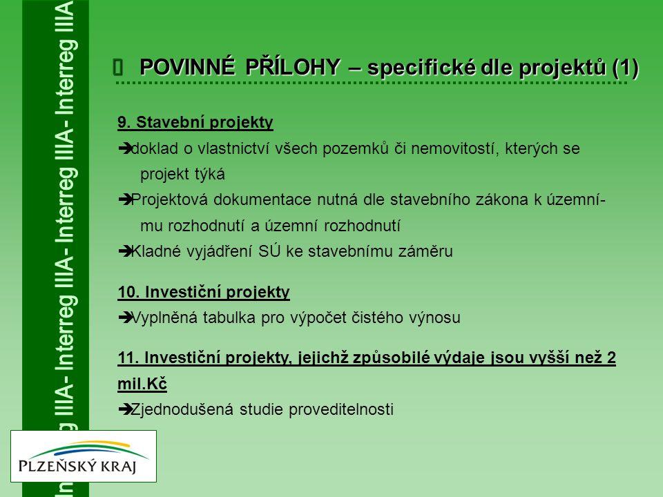 POVINNÉ PŘÍLOHY – specifické dle projektů (1) 9. Stavební projekty  doklad o vlastnictví všech pozemků či nemovitostí, kterých se projekt týká  Pr