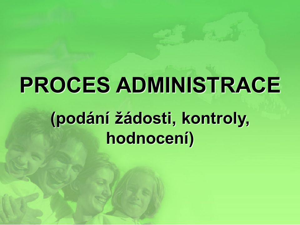 PROCES ADMINISTRACE (podání žádosti, kontroly, hodnocení)