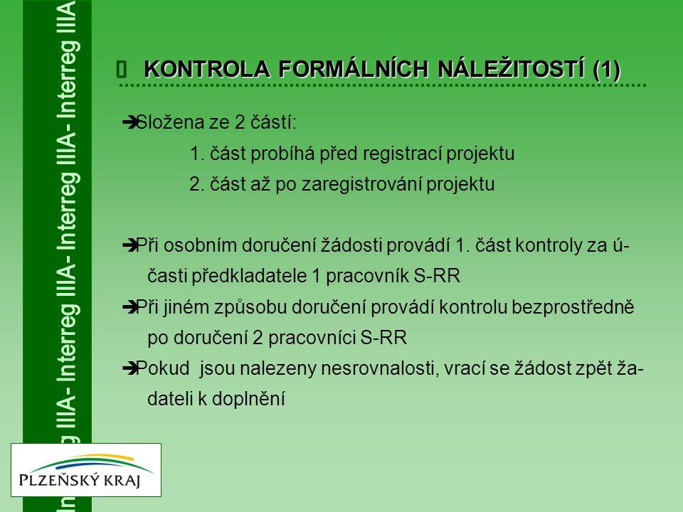  KONTROLA FORMÁLNÍCH NÁLEŽITOSTÍ (1)  Složena ze 2 částí: 1. část probíhá před registrací projektu 2. část až po zaregistrování projektu  Při osobn