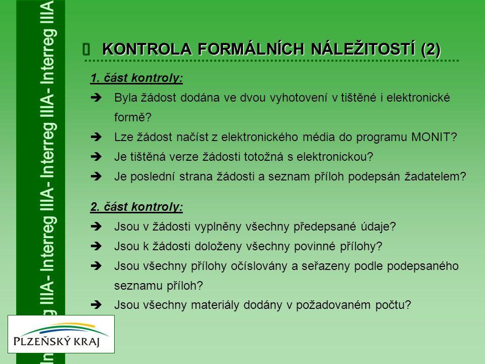  KONTROLA FORMÁLNÍCH NÁLEŽITOSTÍ (2) 1. část kontroly:  Byla žádost dodána ve dvou vyhotovení v tištěné i elektronické formě?  Lze žádost načíst z